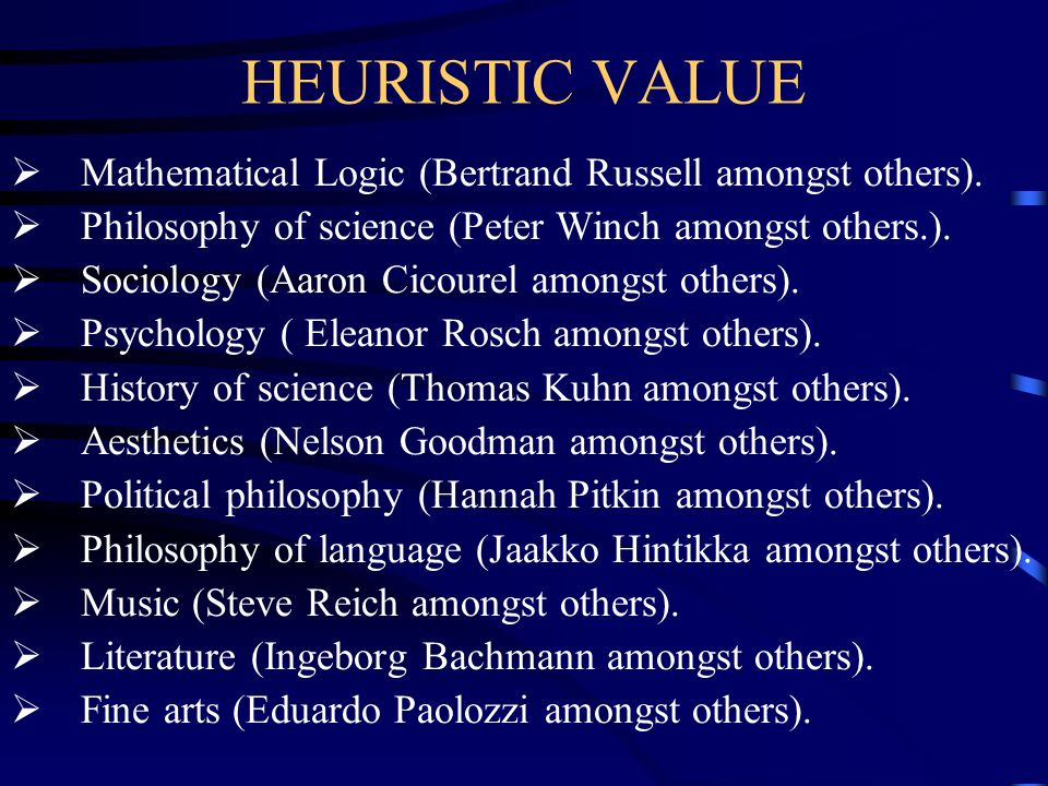 HEURISTIC VALUE Mathematical Logic (Bertrand Russell amongst others).
