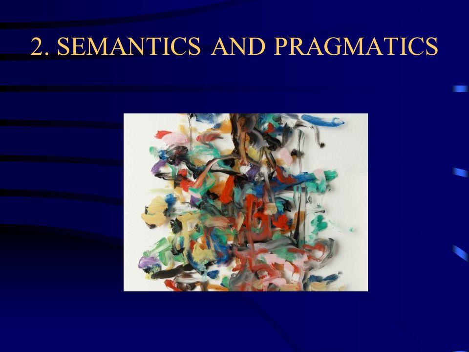 2. SEMANTICS AND PRAGMATICS
