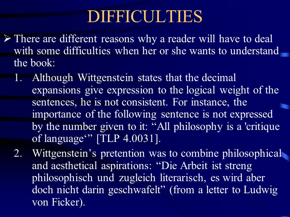 DIFFICULTIES There are different reasons why a reader will have to deal with some difficulties when her or she wants to understand the book: