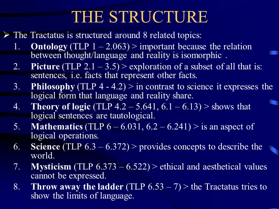 THE STRUCTURE The Tractatus is structured around 8 related topics: