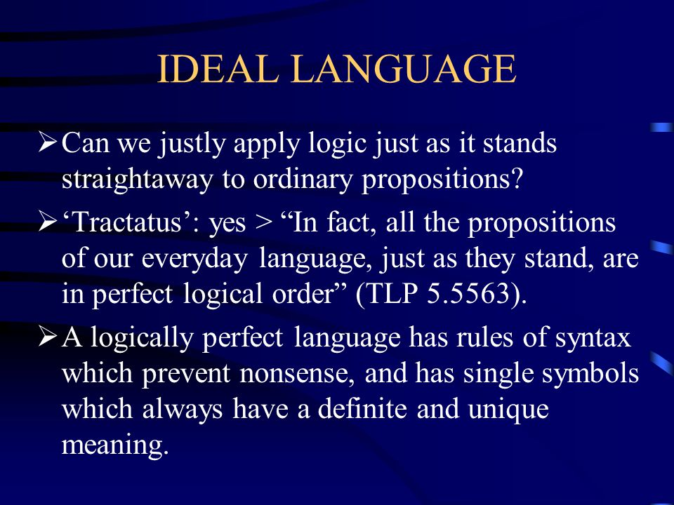 IDEAL LANGUAGE Can we justly apply logic just as it stands straightaway to ordinary propositions
