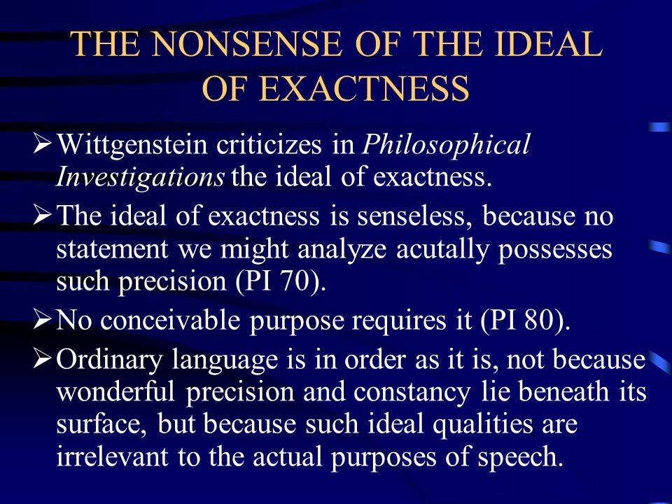 THE NONSENSE OF THE IDEAL OF EXACTNESS