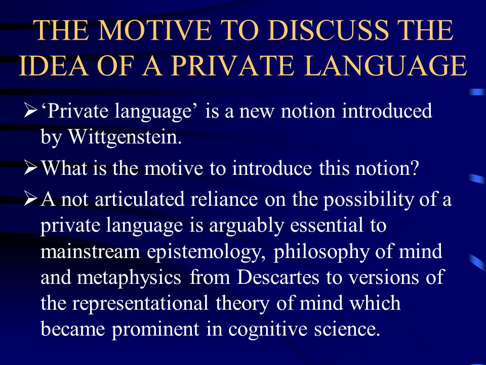 THE MOTIVE TO DISCUSS THE IDEA OF A PRIVATE LANGUAGE