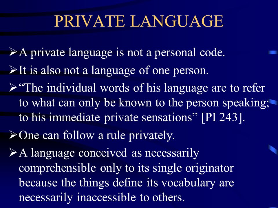 PRIVATE LANGUAGE A private language is not a personal code.