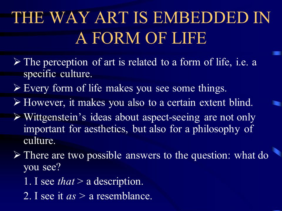 THE WAY ART IS EMBEDDED IN A FORM OF LIFE