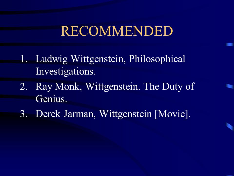 RECOMMENDED Ludwig Wittgenstein, Philosophical Investigations.