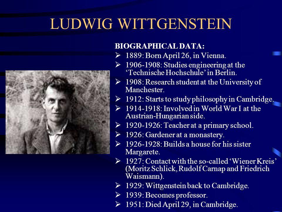 LUDWIG WITTGENSTEIN BIOGRAPHICAL DATA: 1889: Born April 26, in Vienna.