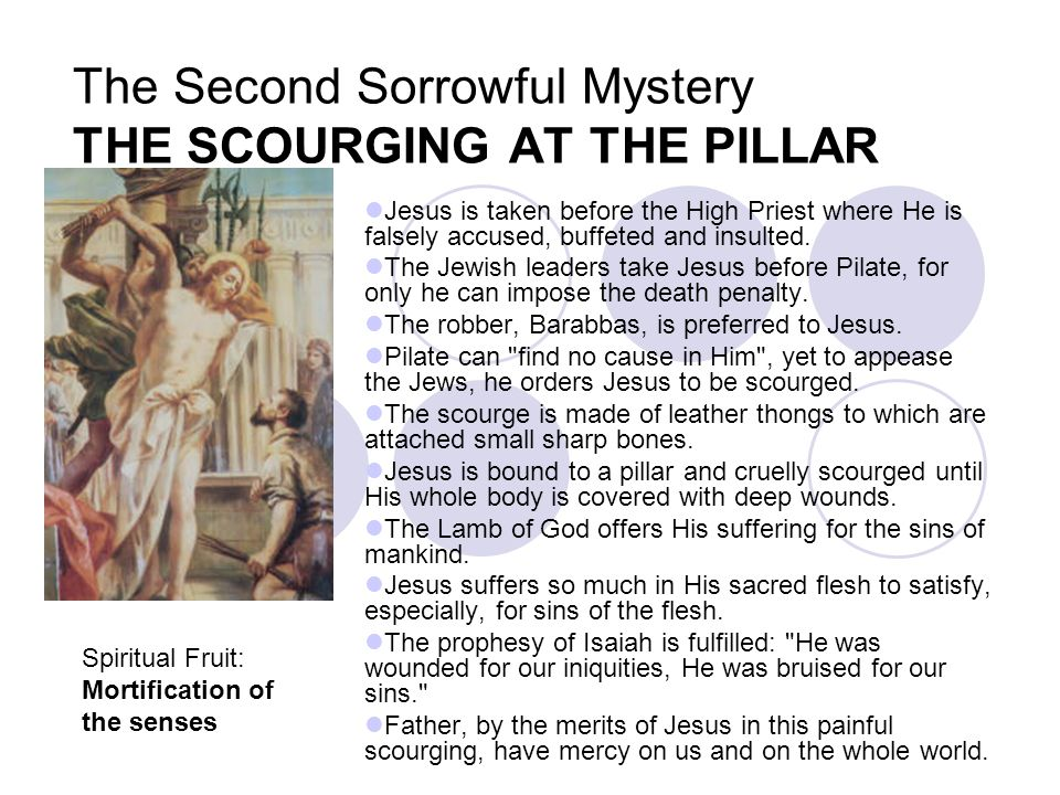 The Second Sorrowful Mystery THE SCOURGING AT THE PILLAR