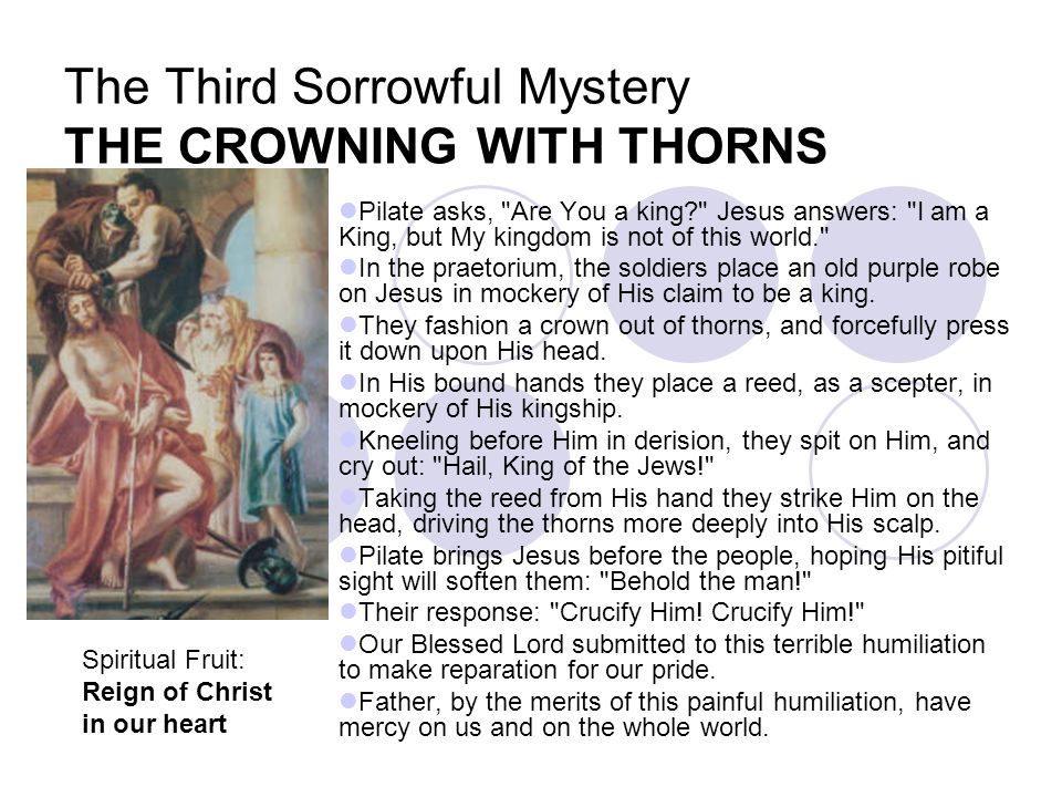 The Third Sorrowful Mystery THE CROWNING WITH THORNS