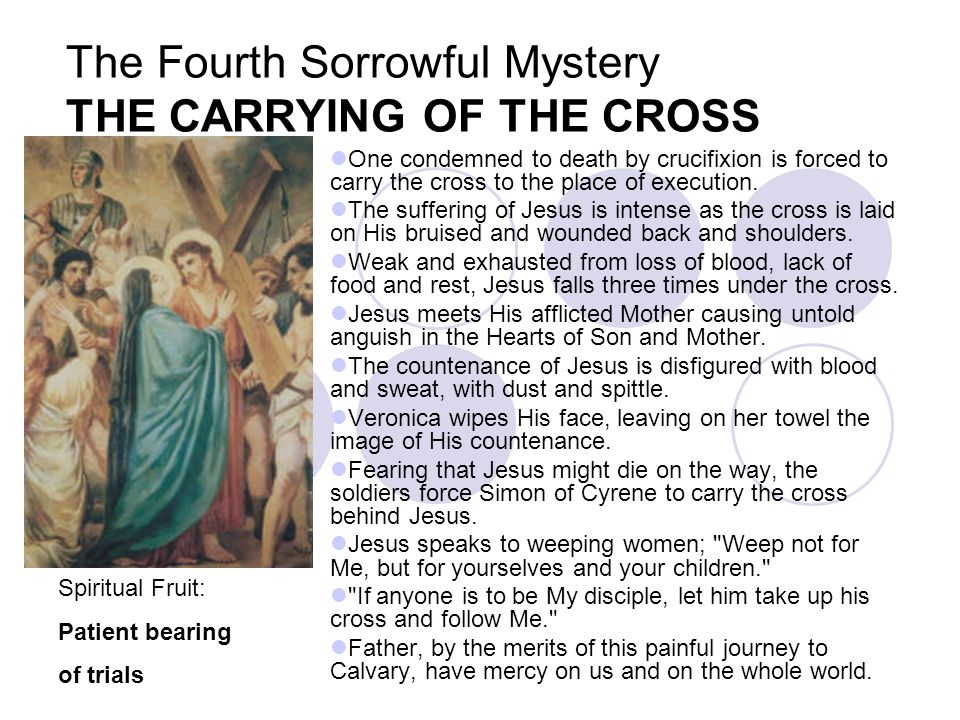 The Fourth Sorrowful Mystery THE CARRYING OF THE CROSS
