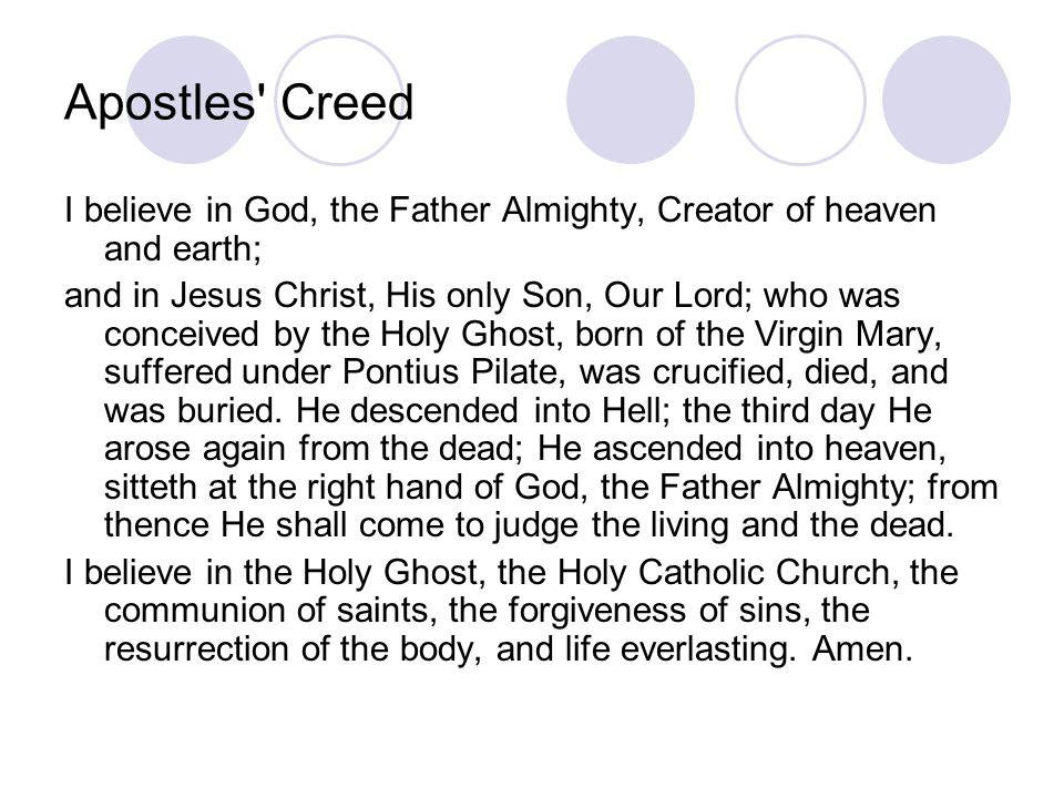 Apostles Creed I believe in God, the Father Almighty, Creator of heaven and earth;