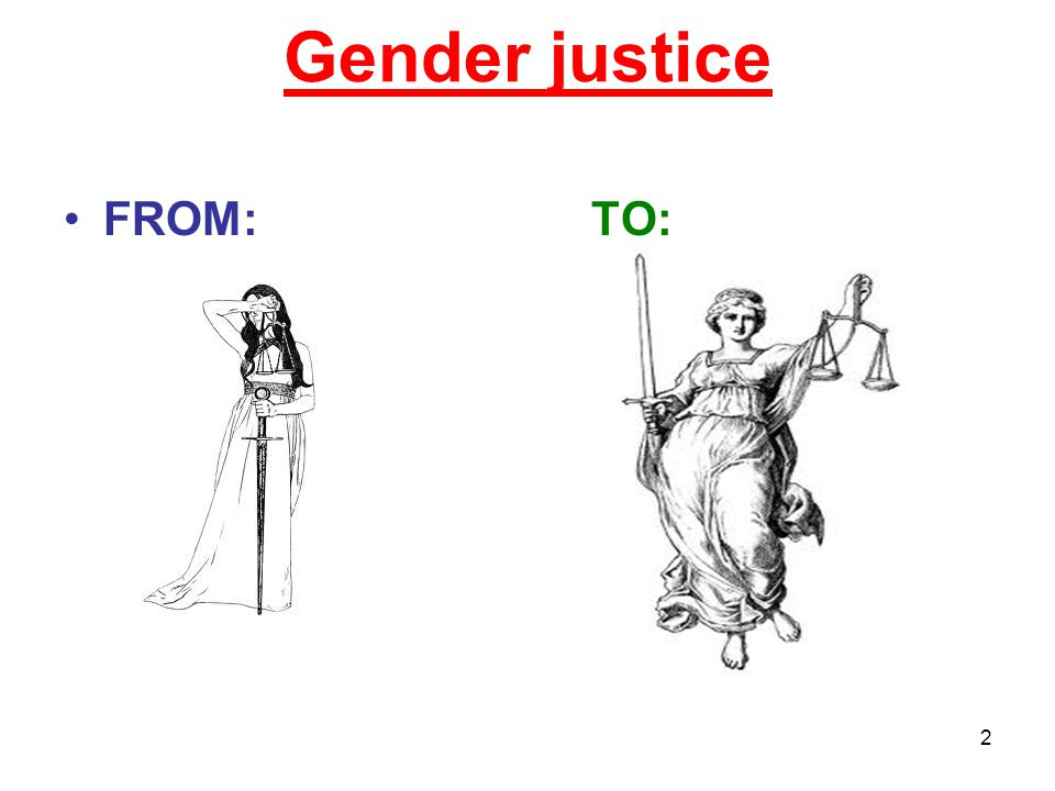 Gender justice FROM: TO: