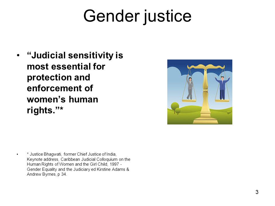 Gender justice Judicial sensitivity is most essential for protection and enforcement of women's human rights. *