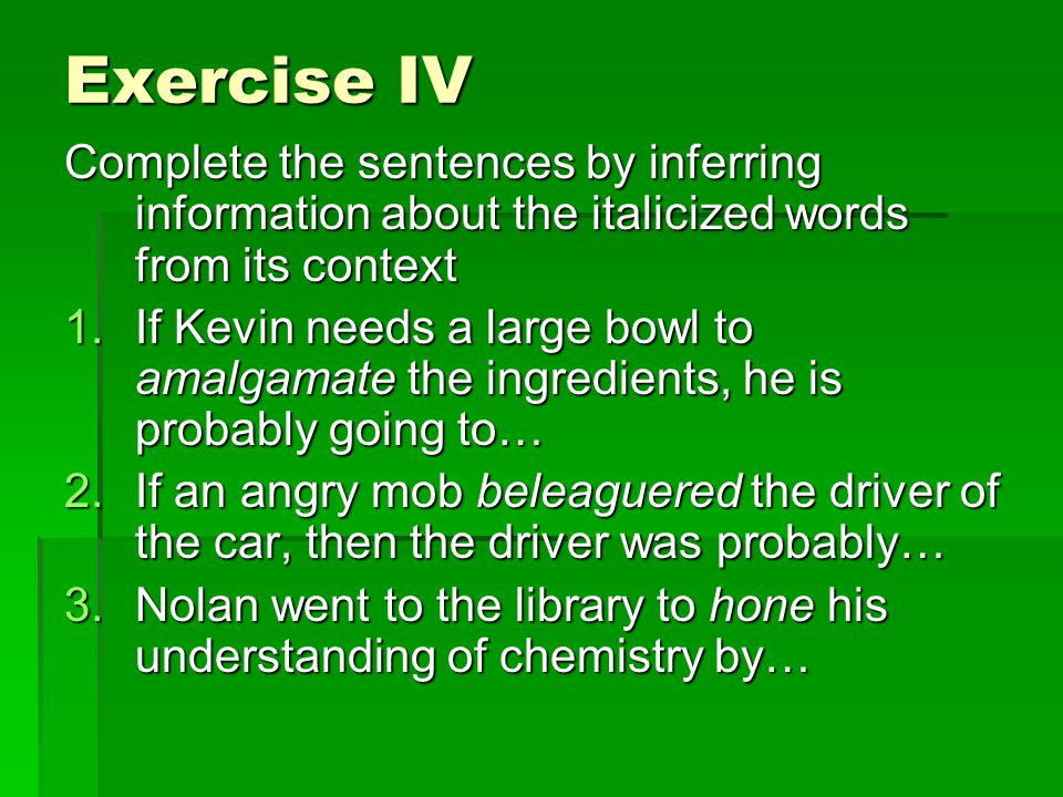 Exercise IV Complete the sentences by inferring information about the italicized words from its context.