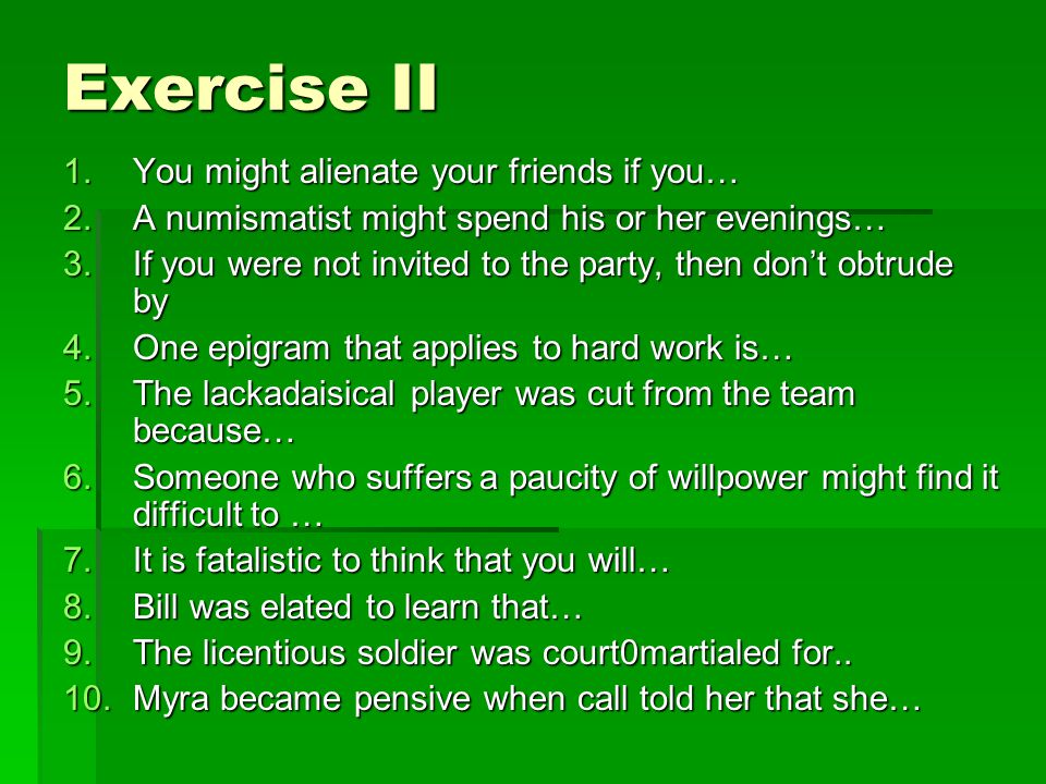 Exercise II You might alienate your friends if you…