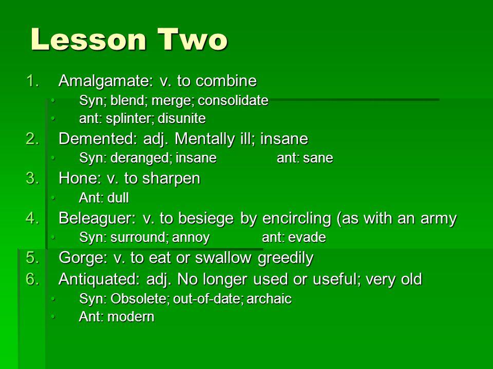 Lesson Two Amalgamate: v. to combine