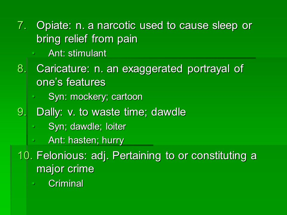 Opiate: n. a narcotic used to cause sleep or bring relief from pain