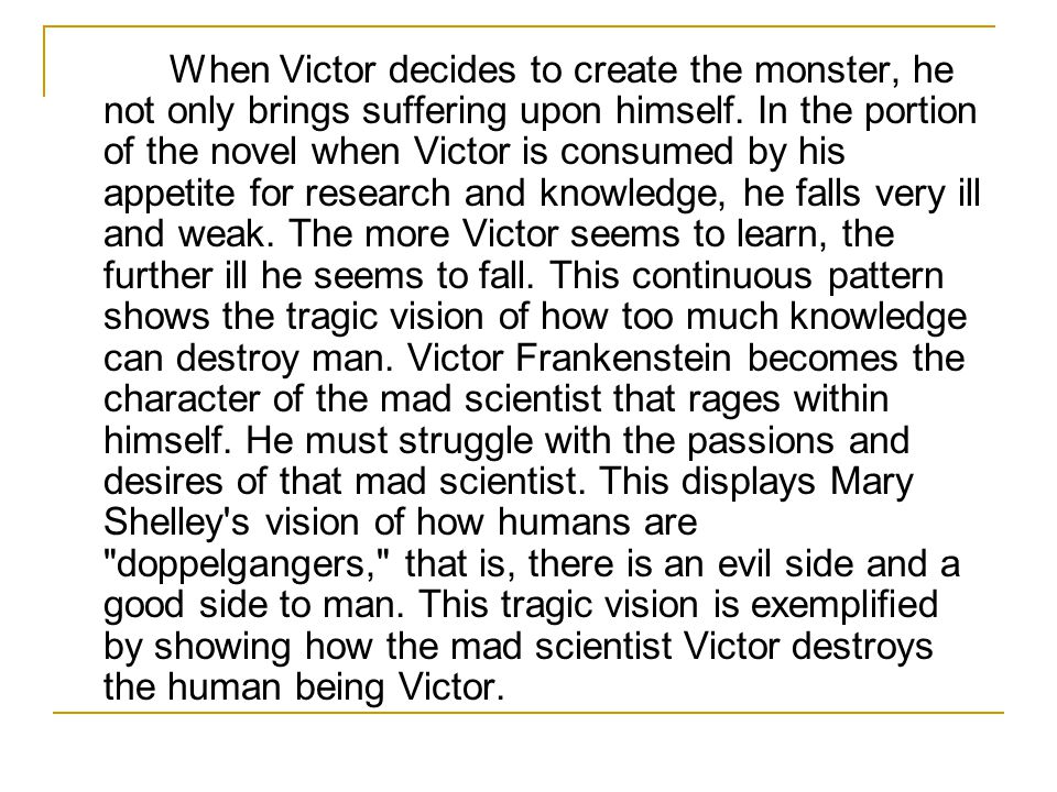 When Victor decides to create the monster, he not only brings suffering upon himself.