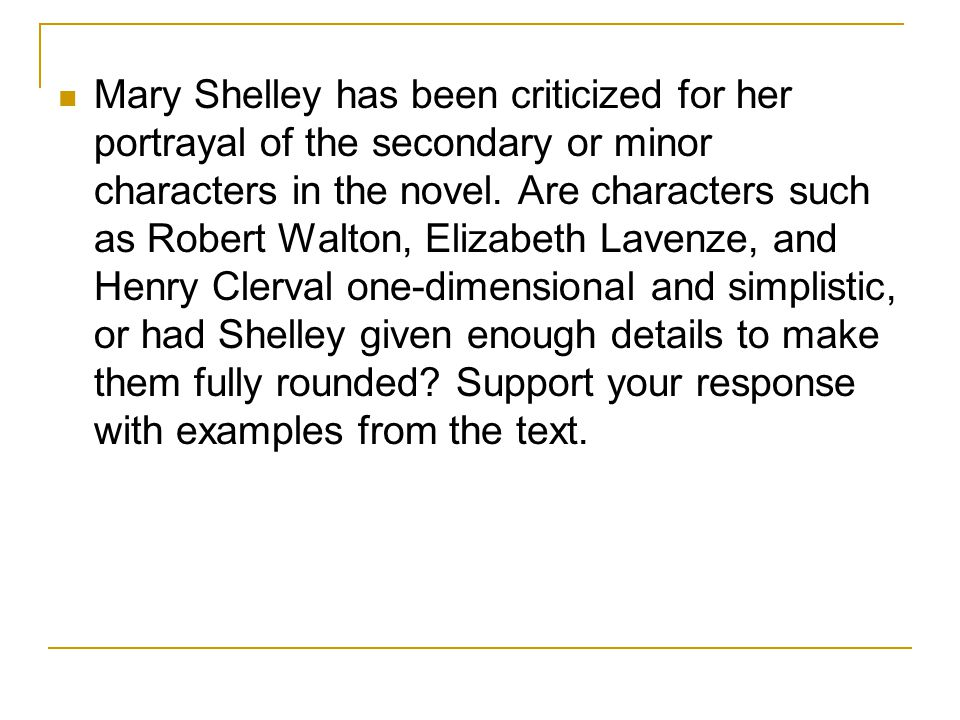 Mary Shelley has been criticized for her portrayal of the secondary or minor characters in the novel.