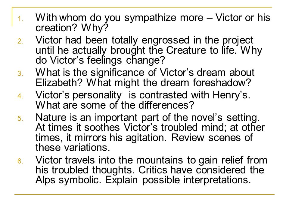 With whom do you sympathize more – Victor or his creation Why