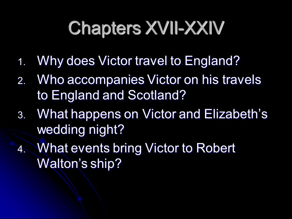 Chapters XVII-XXIV Why does Victor travel to England