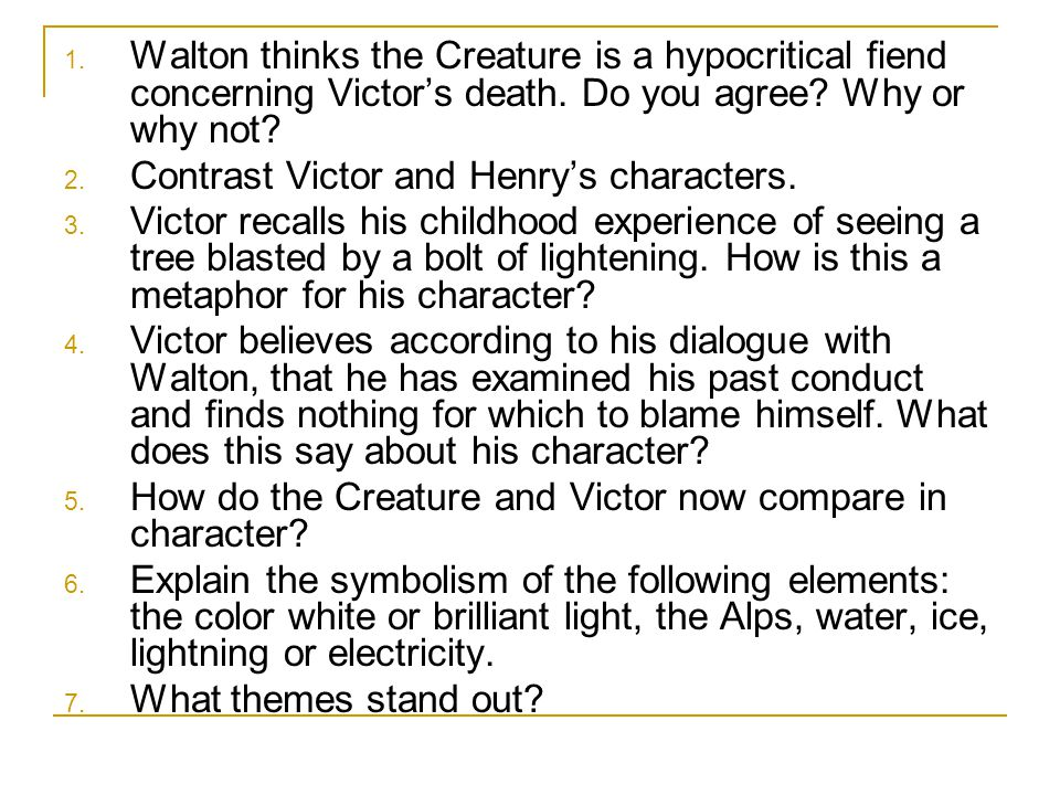 Walton thinks the Creature is a hypocritical fiend concerning Victor's death. Do you agree Why or why not