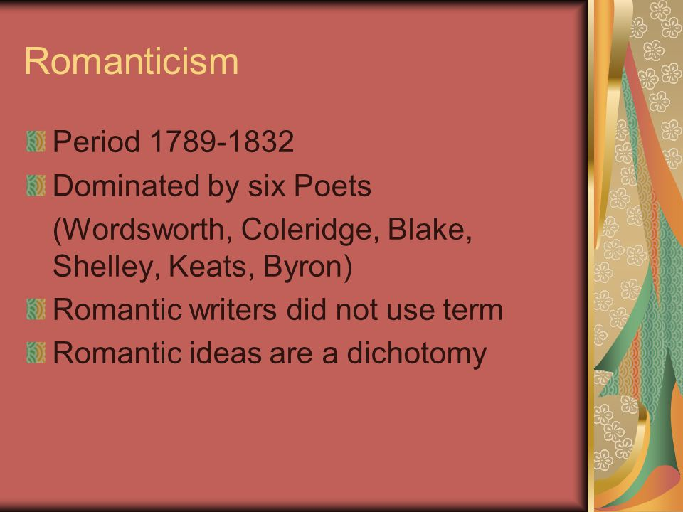 Romanticism Period 1789-1832 Dominated by six Poets