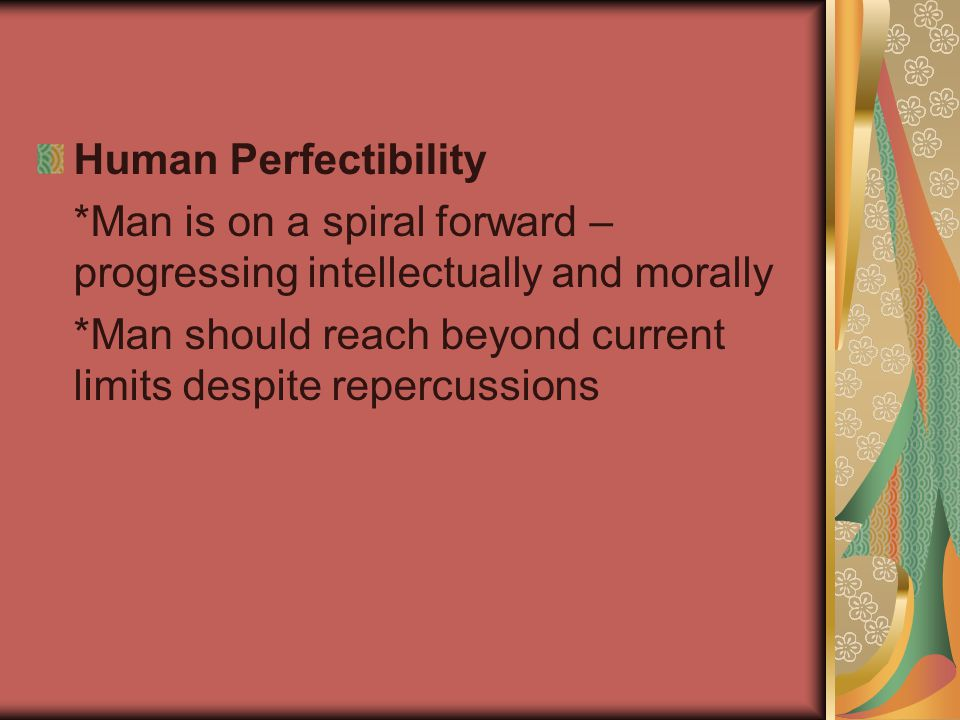 Human Perfectibility *Man is on a spiral forward – progressing intellectually and morally.