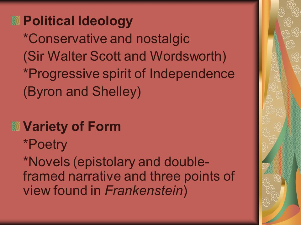 Political Ideology *Conservative and nostalgic. (Sir Walter Scott and Wordsworth) *Progressive spirit of Independence.
