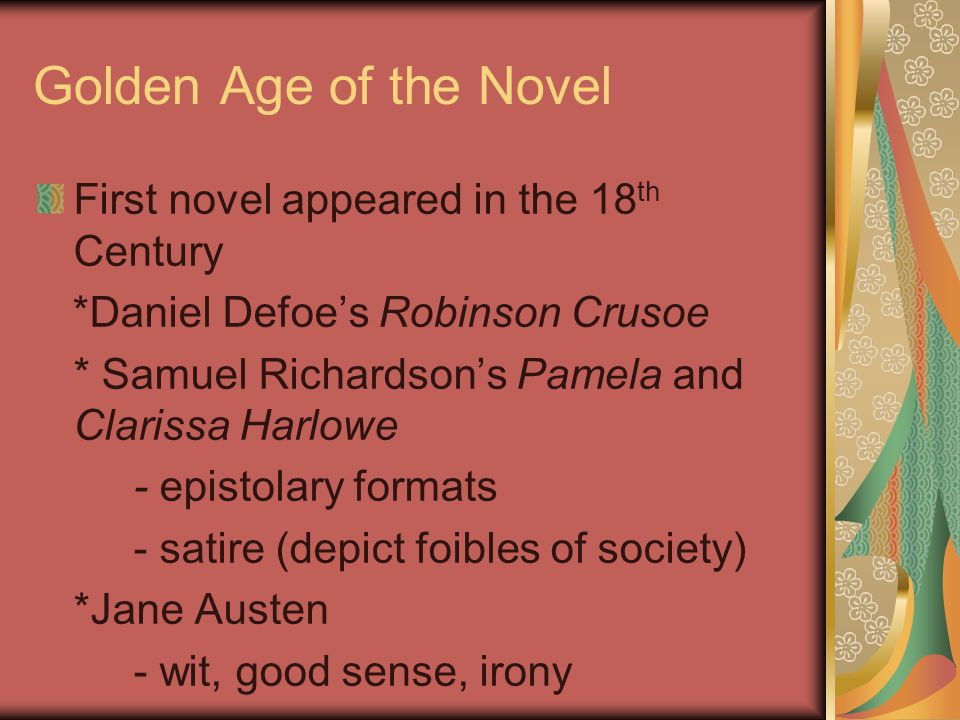 Golden Age of the Novel First novel appeared in the 18th Century