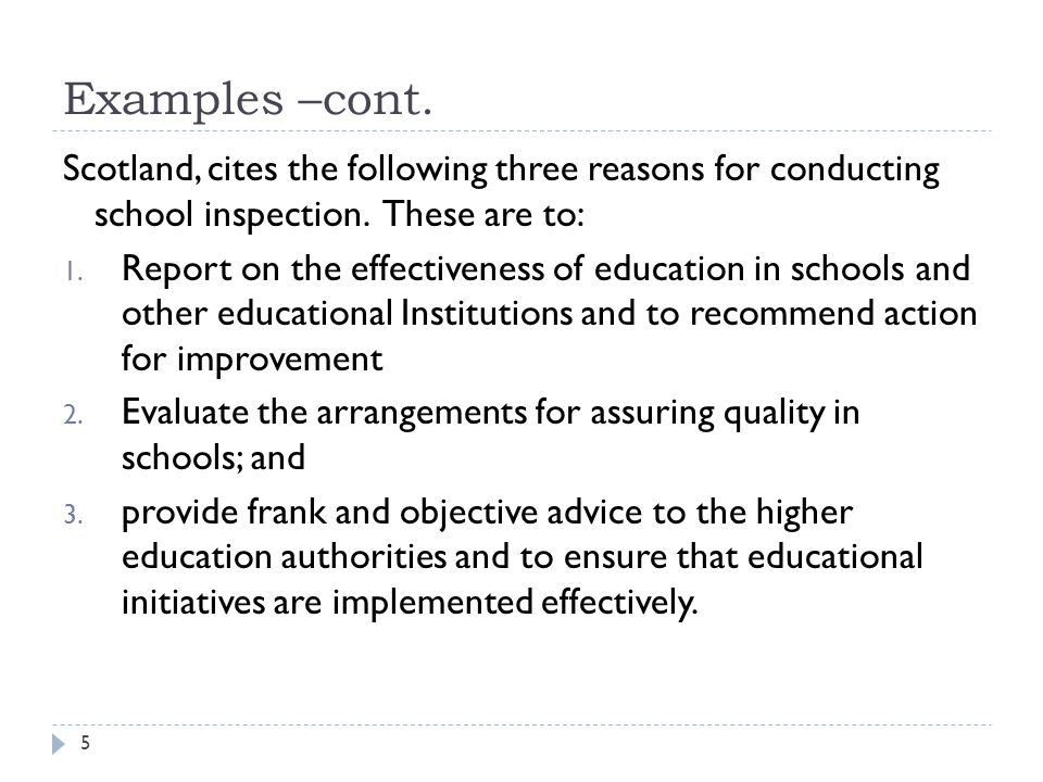 Examples –cont. Scotland, cites the following three reasons for conducting school inspection. These are to: