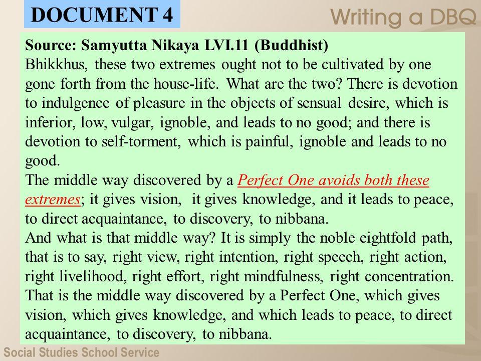 DOCUMENT 4 Source: Samyutta Nikaya LVI.11 (Buddhist)