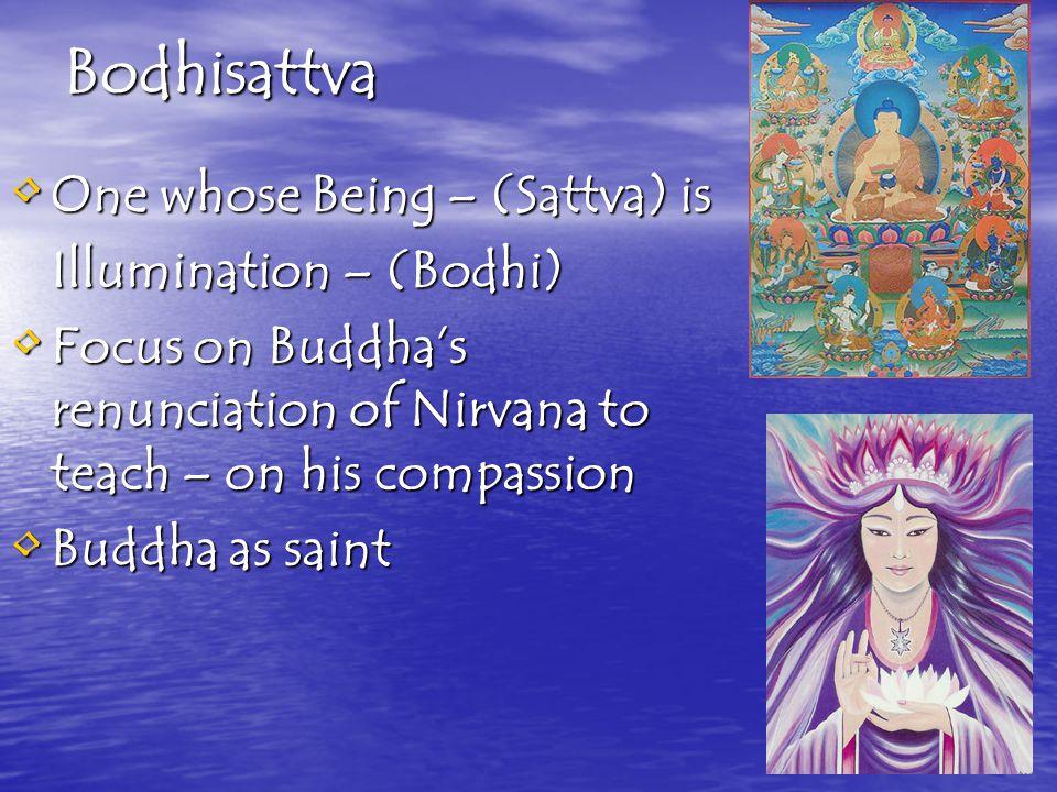 Bodhisattva One whose Being – (Sattva) is Illumination – (Bodhi)