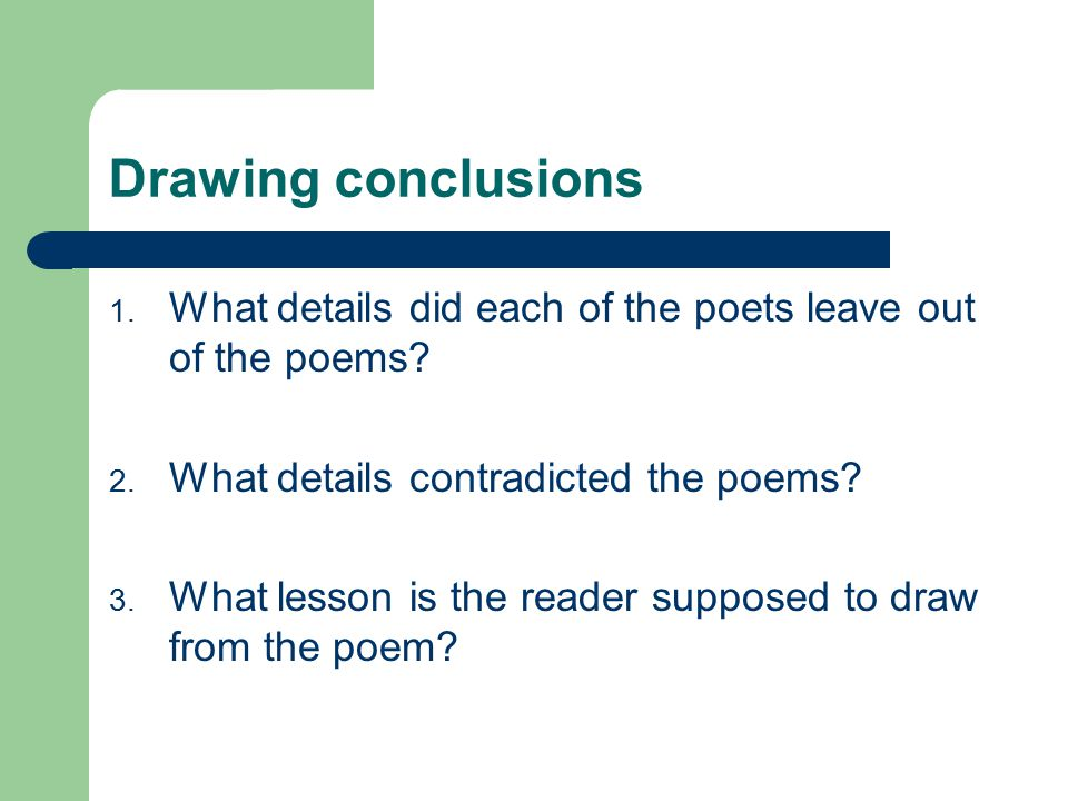 Drawing conclusions What details did each of the poets leave out of the poems What details contradicted the poems