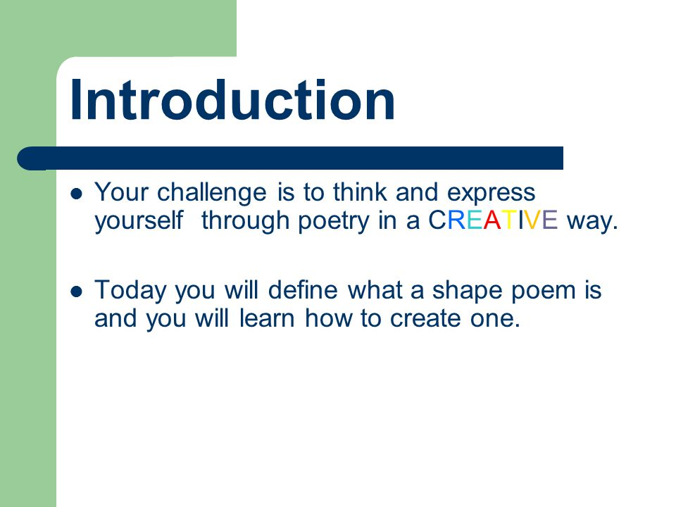 Introduction Your challenge is to think and express yourself through poetry in a CREATIVE way.
