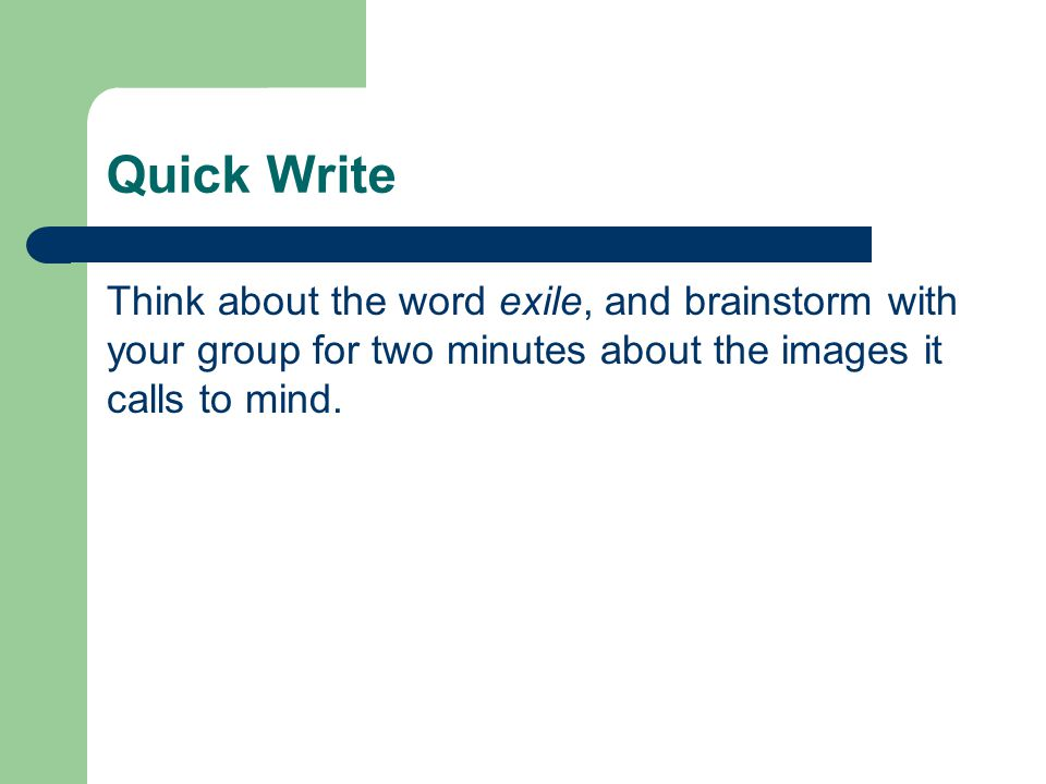 Quick Write Think about the word exile, and brainstorm with your group for two minutes about the images it calls to mind.