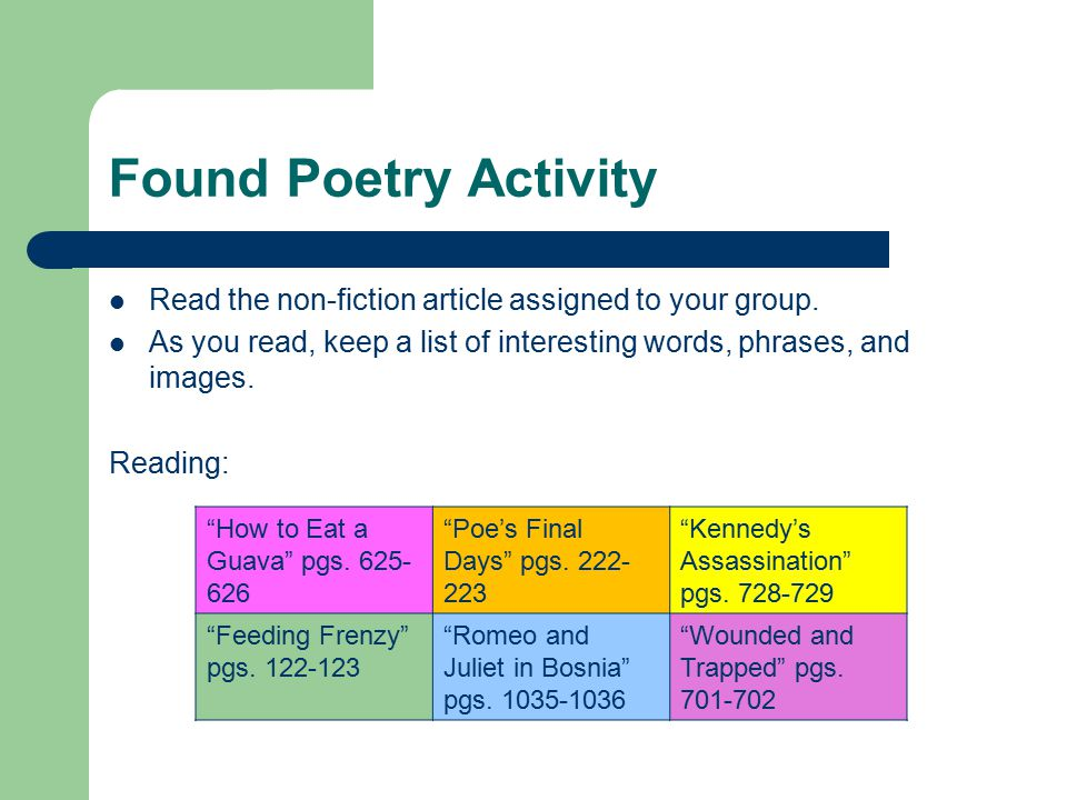 Found Poetry Activity Read the non-fiction article assigned to your group. As you read, keep a list of interesting words, phrases, and images.
