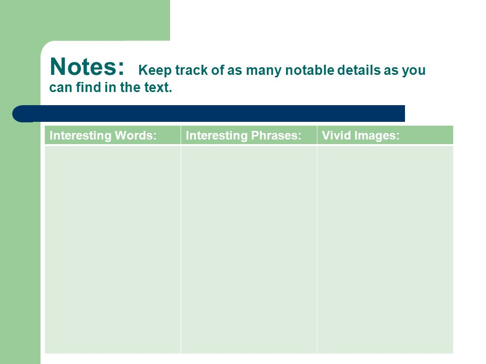 Notes: Keep track of as many notable details as you can find in the text.
