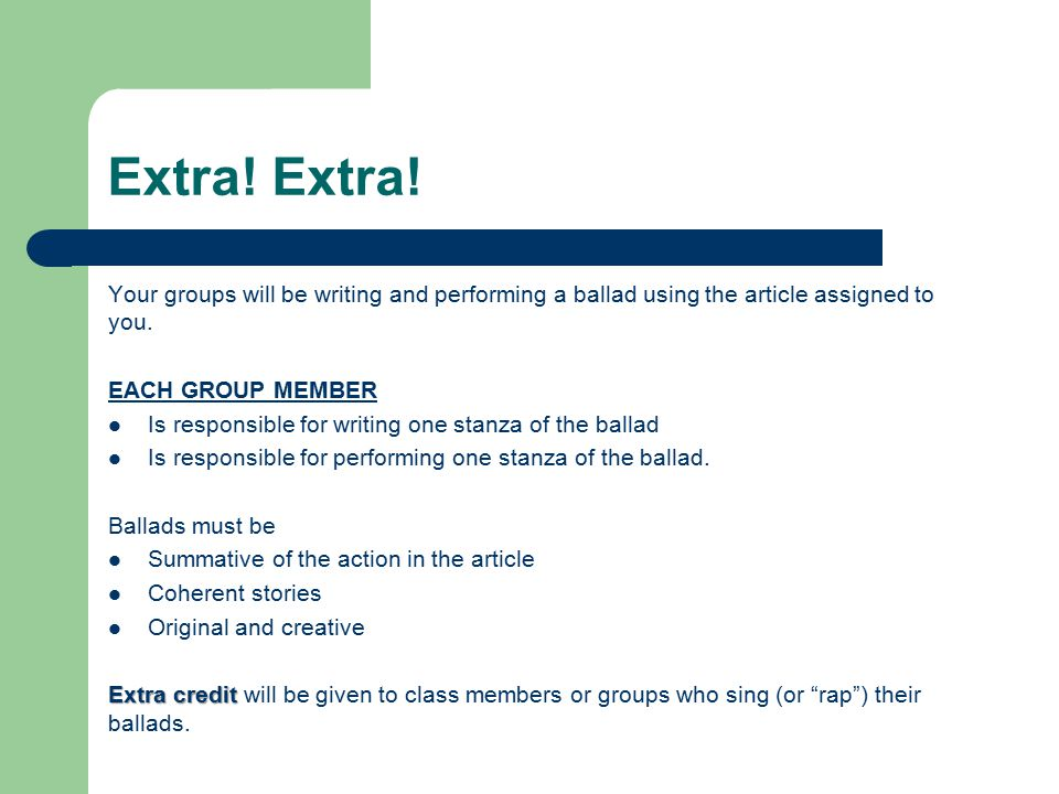 Extra! Extra! Your groups will be writing and performing a ballad using the article assigned to you.