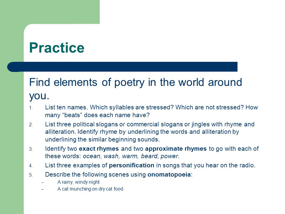 Practice Find elements of poetry in the world around you.