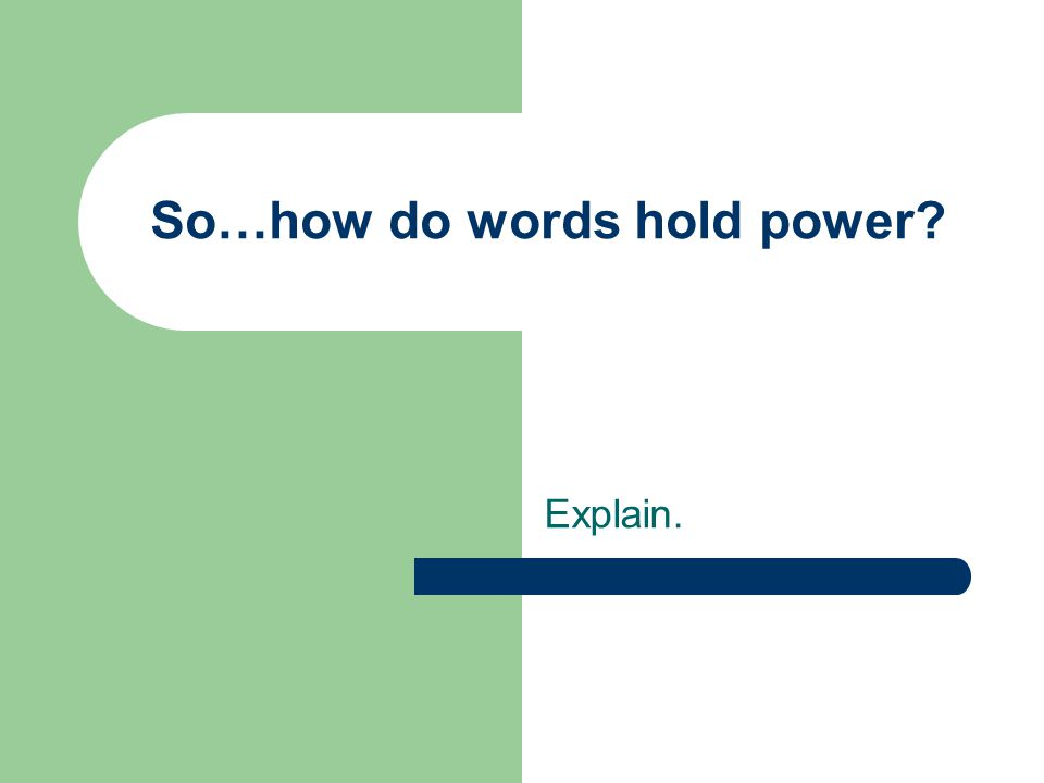So…how do words hold power