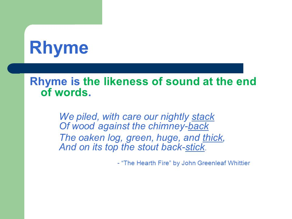 Rhyme Rhyme is the likeness of sound at the end of words.