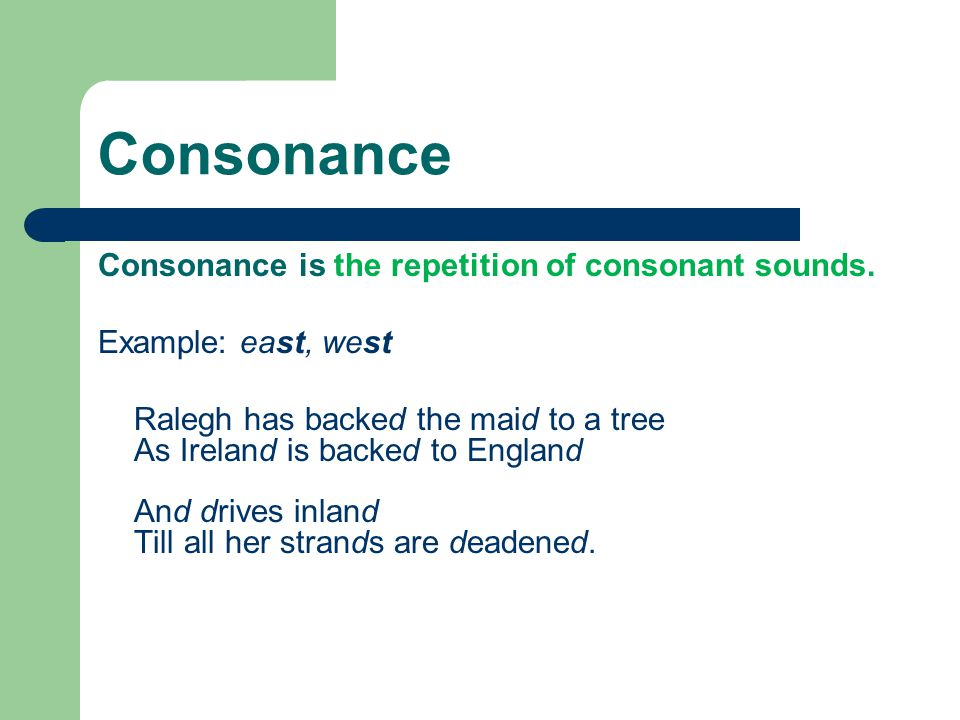 Consonance Consonance is the repetition of consonant sounds.