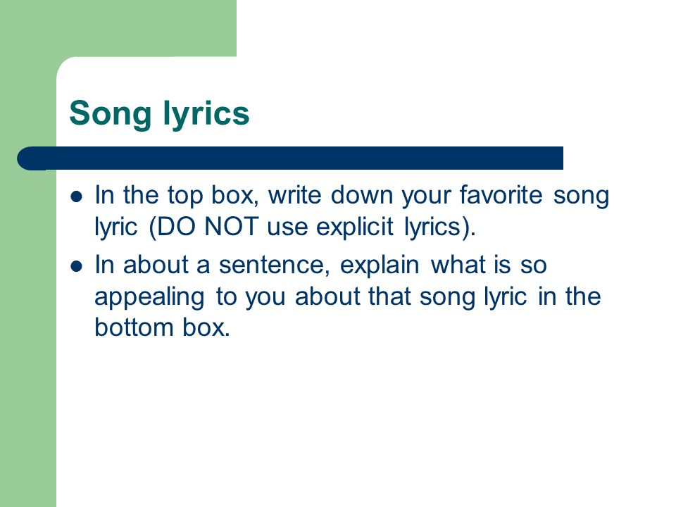 Song lyrics In the top box, write down your favorite song lyric (DO NOT use explicit lyrics).