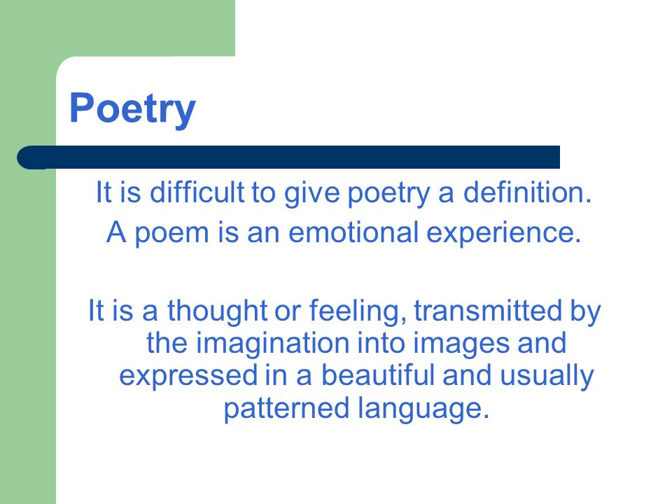 Poetry It is difficult to give poetry a definition.