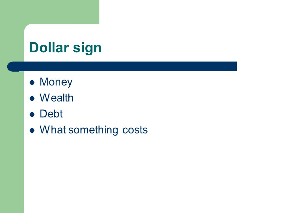 Dollar sign Money Wealth Debt What something costs