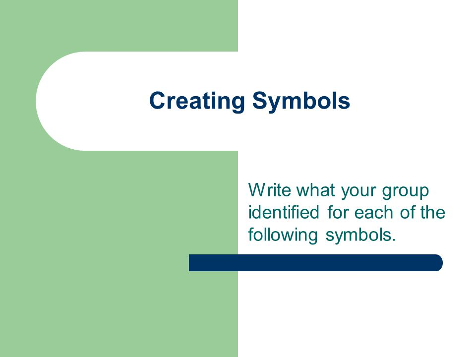 Write what your group identified for each of the following symbols.