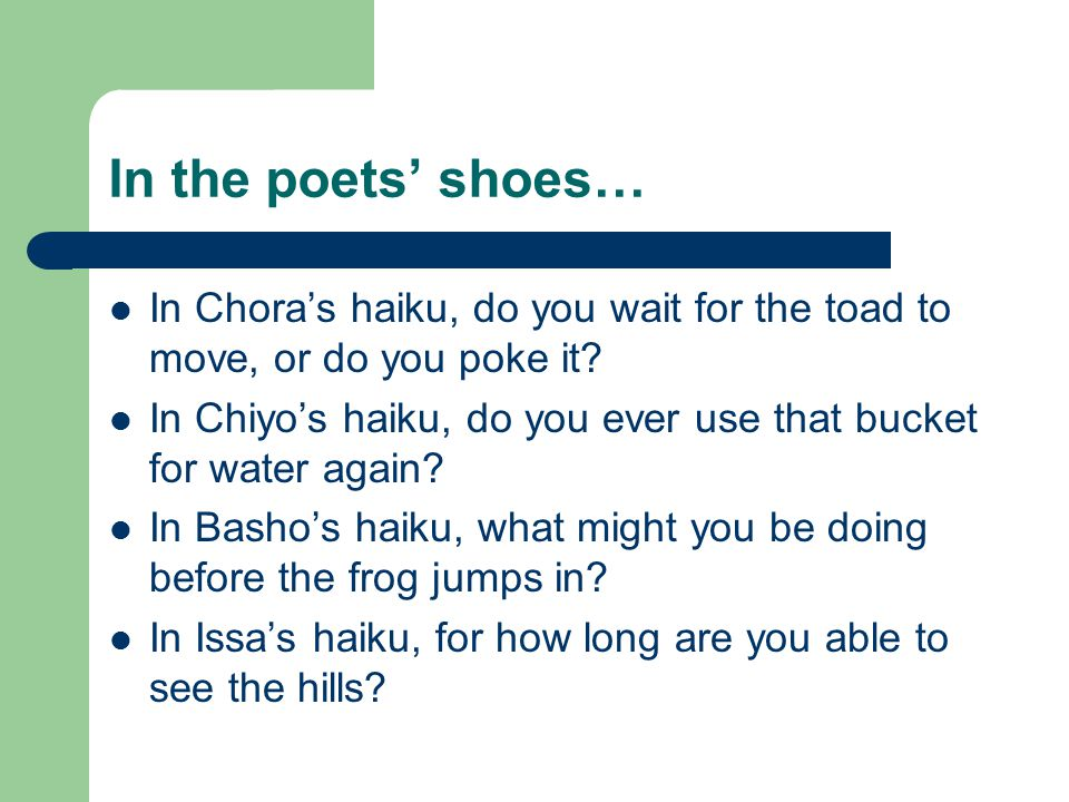 In the poets' shoes… In Chora's haiku, do you wait for the toad to move, or do you poke it