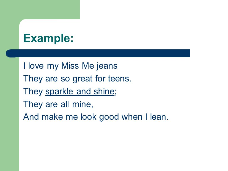 Example: I love my Miss Me jeans They are so great for teens.