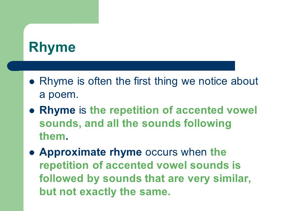 Rhyme Rhyme is often the first thing we notice about a poem.